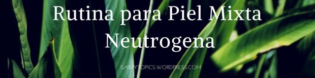 Rutina para Piel Mixta Neutrogena