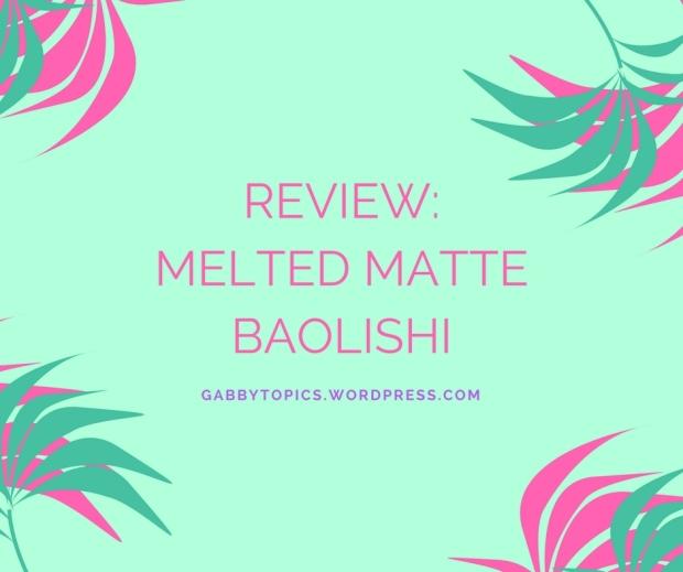 ReviewMelted MatteBaolishi