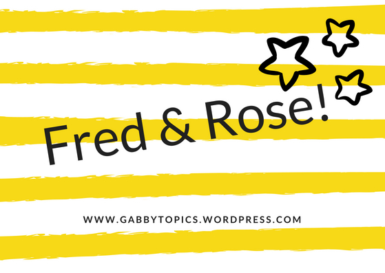 Fred & Rose!